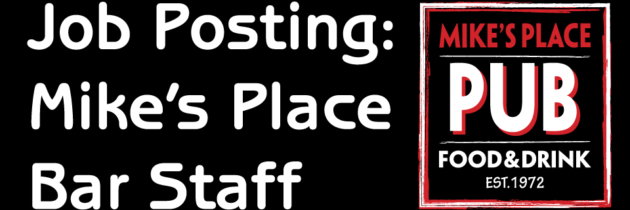 Job Posting :  Mike's Place Bar Staff